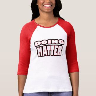 Doing Matter, White Bold-Letters T-Shirts