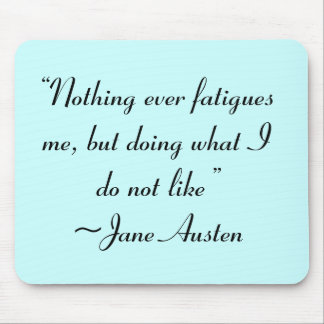 Doing What I Do Not Like Jane Austen Quote Mouse Pad