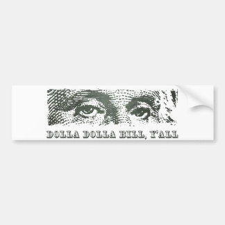 Dolla Dolla Bill Yall George Washington Dollar Mon Bumper Sticker