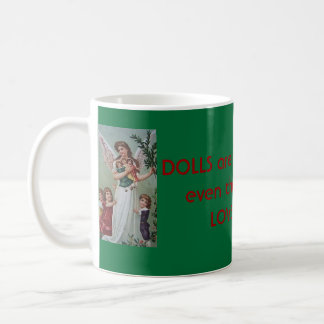 Dolls are Beautiful the Angels Love them coffee Coffee Mugs