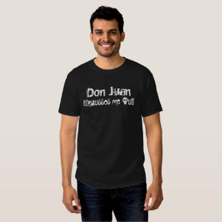 Don Juan Strausses me out! Tees