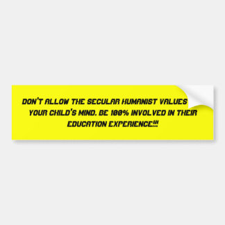 Don t allow the Secular Humanist values rot you Bumper Sticker