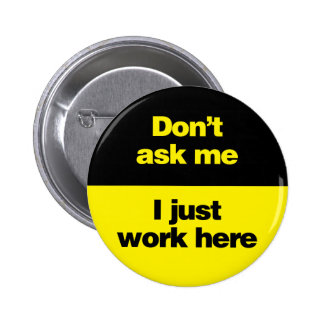 Don t Ask Me I Just Work Here Pins