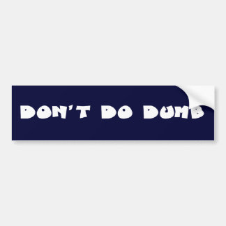 Don t be a stupid idiot bumper stickers