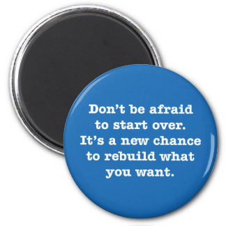 Don't Be Afraid To Start Over. It's A New … 6 Cm Round Magnet