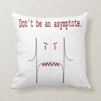 Don t be an asymptote throw pillow