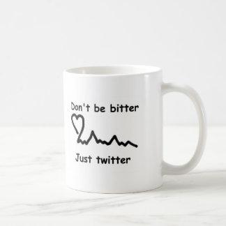 """Don""""t be bitter   Just twitter Basic White Mug"""