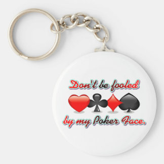 Don t Be Fooled by my Poker Face Key Chains