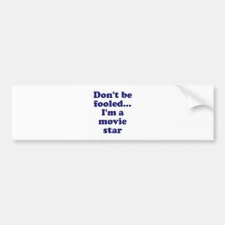 Don t be Fooled I m a Movie Star Bumper Sticker