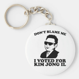 Don t Blam Me I Voted for Kim Jong Il Keychain