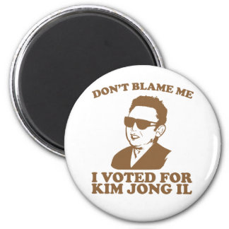 Don t Blam Me I Voted for Kim Jong Il Magnet