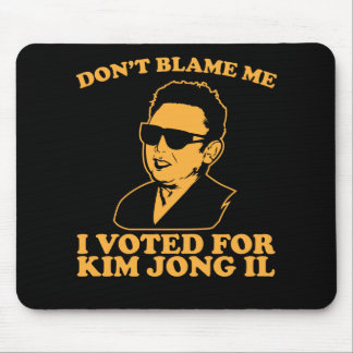 Don t Blam Me I Voted for Kim Jong Il Mousepad