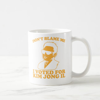 Don t Blam Me I Voted for Kim Jong Il Mug