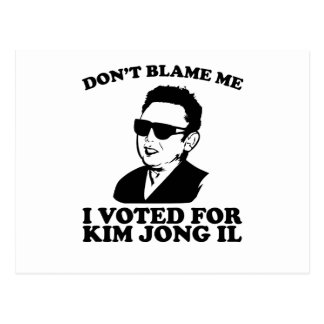 Don t Blam Me I Voted for Kim Jong Il Postcard