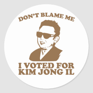 Don t Blam Me I Voted for Kim Jong Il Sticker