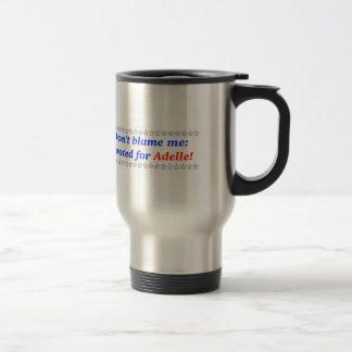 Don t blame me I voted for Adelle Coffee Mugs