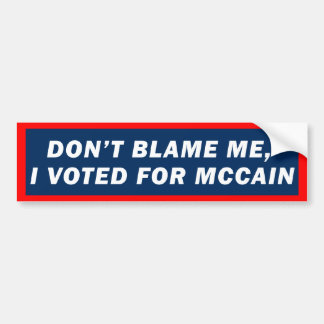 Don t Blame Me I Voted for McCain Bumper Sticker