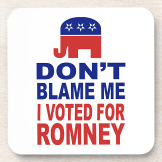 Don t Blame Me I Voted For Romney Coasters