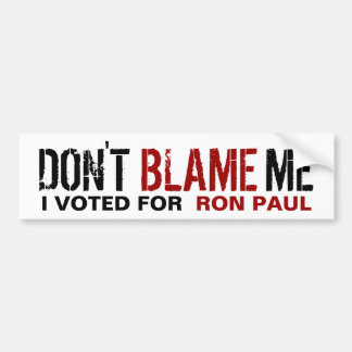 Don t Blame Me I Voted for Ron Paul Bumper Sticker