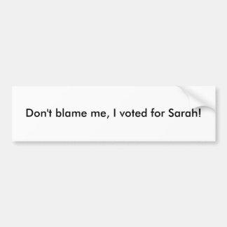 Don t blame me I voted for Sarah Bumper Sticker
