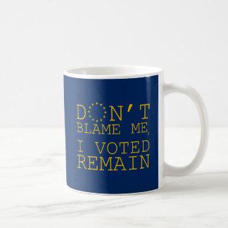 Don't Blame Me, I Voted Remain Coffee Mug