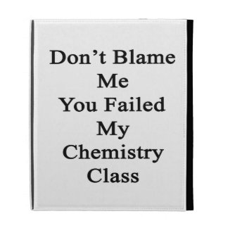 Don t Blame Me You Failed My Chemistry Class iPad Folio Cases
