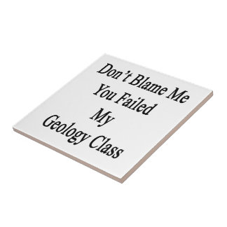 Don t Blame Me You Failed My Geology Class Tile