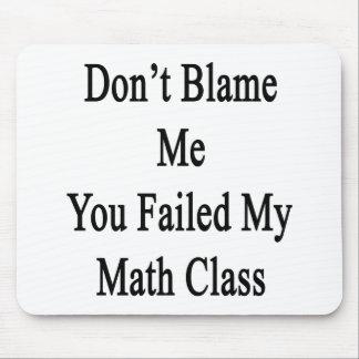Don t Blame Me You Failed My Math Class Mousepads