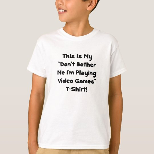 Don�t Bother Me Video Games T-Shirt