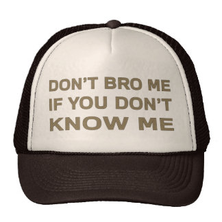 Don't bro me if you don't know me cap