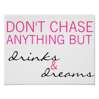 Don t Chase Anything But Drinks Dreams Poster