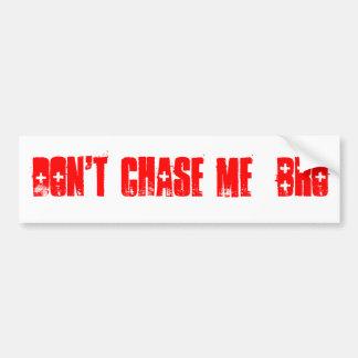 DON T CHASE ME BRO Bumper Sticker