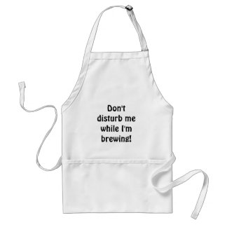 Don t disturb me while I m brewing Apron