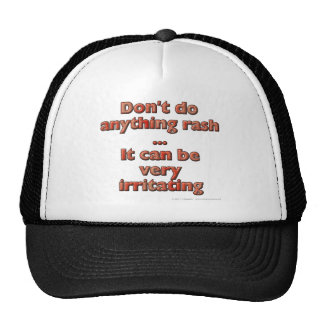 Don t do anything rash It can be very irritating Mesh Hat