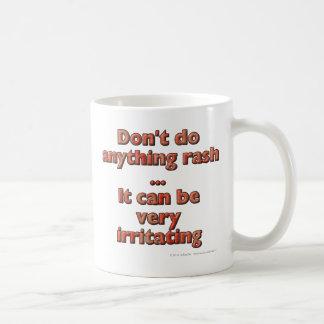 Don t do anything rash It can be very irritating Coffee Mugs