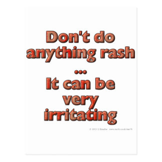 Don t do anything rash It can be very irritating Post Card