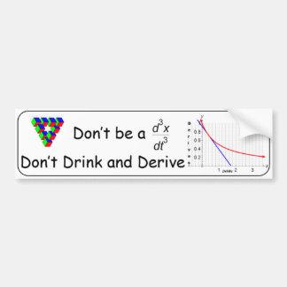 Don t Drink and Derive Bumper Sticker