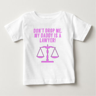 Don't Drop Me My Daddy Is A Lawyer Tees