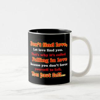 Don`t Find Love Coffee Mug