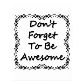 Don t Forget To Be Awesome Postcard