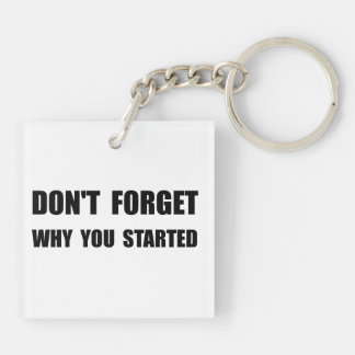 Don?t Forget Why You Started Double-Sided Square Acrylic Key Ring