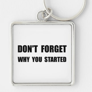 Don?t Forget Why You Started Silver-Colored Square Key Ring