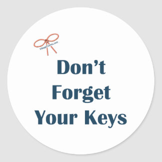 Don t Forget Your Keys Reminders Round Sticker