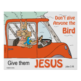 Don t Give anyone the Bird Give them Jesus Posters