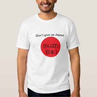 Don't give up Japan! Tshirts
