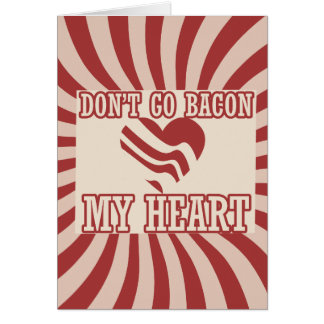 Don t go BACON my Heart Greeting Card