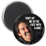 """""""Don't Hit Me in the Face with a Bike!"""" 6 Cm Round Magnet"""