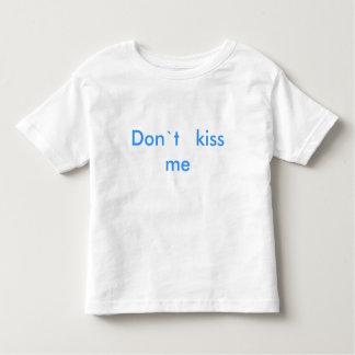 Don`t   kiss   me toddler T-Shirt