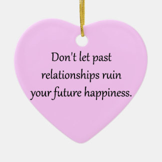DON T LET PAST RELATIONSHIPS RUIN YOUR FUTURE HAPP CHRISTMAS ORNAMENT