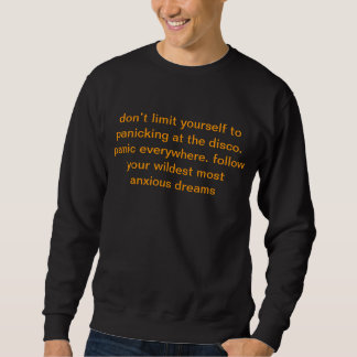 don't limit yourself to panicking at the disco.... sweatshirt